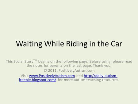 Waiting While Riding in the Car This Social Story TM begins on the following page. Before using, please read the notes for parents on the last page. Thank.