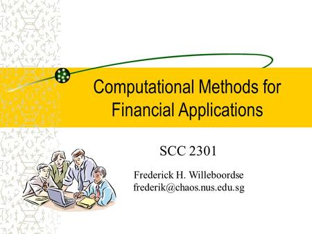 Computational Methods for Financial Applications SCC 2301 Frederick H. Willeboordse
