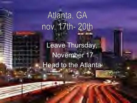 Leave Thursday, November 17 Head to the Atlanta. Head to the Atlanta Aquarium for a tour and IMAX movie.