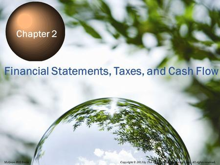2-0 Financial Statements, Taxes, and Cash Flow Chapter 2 Copyright © 2013 by The McGraw-Hill Companies, Inc. All rights reserved. McGraw-Hill/Irwin.