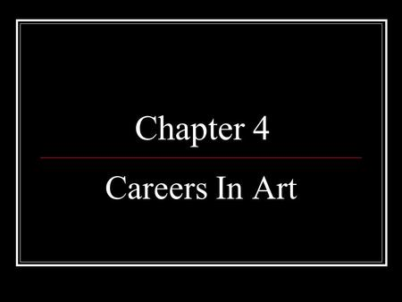 Chapter 4 Careers In Art. The Importance of Art What would your life be like if there was not any art? How would it be different? Write your response.