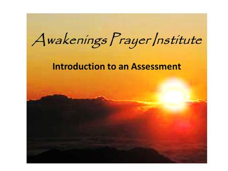 Awakenings Prayer Institute Introduction to an Assessment.