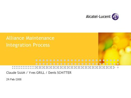 Alliance Maintenance Integration Process Claude SAAM / Yves GRILL / Denis SCHITTER 29/Feb/2008.