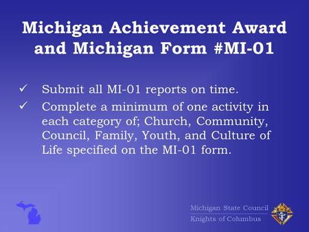 Michigan State Council Knights of Columbus Michigan Achievement Award and Michigan Form #MI-01 Submit all MI-01 reports on time. Complete a minimum of.