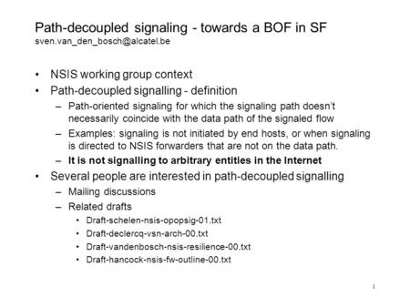 1 Path-decoupled signaling - towards a BOF in SF NSIS working group context Path-decoupled signalling - definition –Path-oriented.