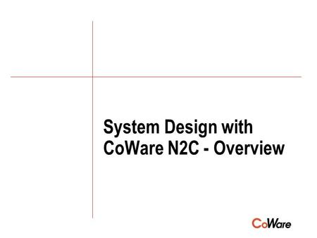 System Design with CoWare N2C - Overview. 2 Agenda q Overview –CoWare background and focus –Understanding current design flows –CoWare technology overview.