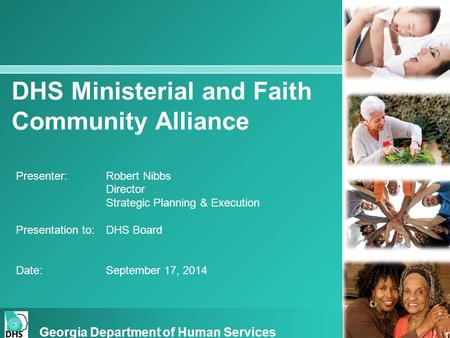 DHS Ministerial and Faith Community Alliance Presenter:Robert Nibbs Director Strategic Planning & Execution Presentation to:DHS Board Date: September 17,