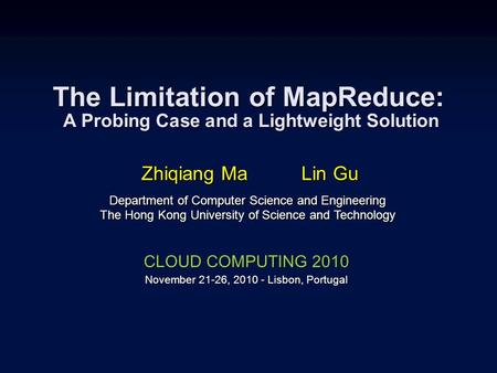 The Limitation of MapReduce: A Probing Case and a Lightweight Solution Zhiqiang Ma Lin Gu Department of Computer Science and Engineering The Hong Kong.