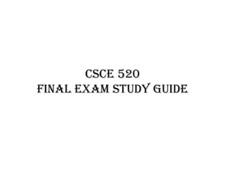 CSCE 520 Final Exam Study Guide. Next Class Guest Lecture on Hadoop – Dr. John Rose Interesting site: – Big Data Jobs Around The Nation (And What They.