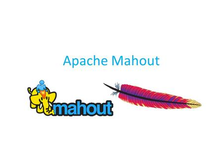 Apache Mahout. Mahout Introduction Machine Learning Clustering K-means Canopy Clustering Fuzzy K-Means Conclusion.