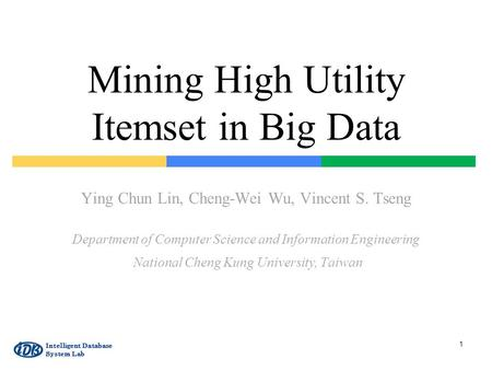 Mining High Utility Itemset in Big Data Ying Chun Lin, Cheng-Wei Wu, Vincent S. Tseng Department of Computer Science and Information Engineering National.
