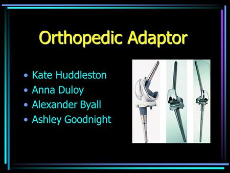 Orthopedic Adaptor Kate Huddleston Anna Duloy Alexander Byall Ashley Goodnight.