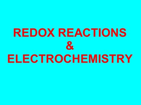 REDOX REACTIONS & ELECTROCHEMISTRY. What is REDOX? Many of the reactions you have performed this year have been REDOX reactions even though you may not.
