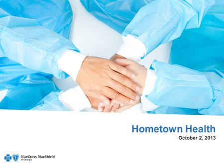 Hometown Health October 2, 2013. State Health Network – SHBP Blue Open Access POS 17,674 Physicians 182 Hospitals BlueCard® PPO Traveling benefits outside.