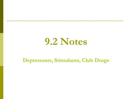 9.2 Notes Depressants, Stimulants, Club Drugs. Objectives  Name and classify the commonly abused drugs.