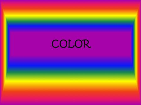 COLOR. Color Activity 1 You will now see a series of different colors, one color at a time. Once you see a color immediately write down how that color.
