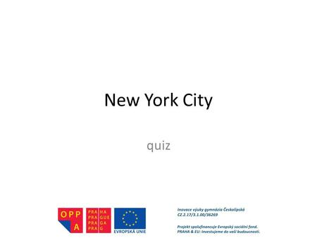 New York City quiz. QUIZ Have a look at the pictures and answer the questions. Write your answers on a piece of paper.
