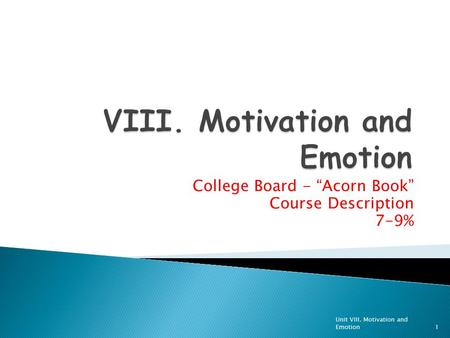 "College Board - ""Acorn Book"" Course Description 7-9% Unit VIII. Motivation and Emotion1."