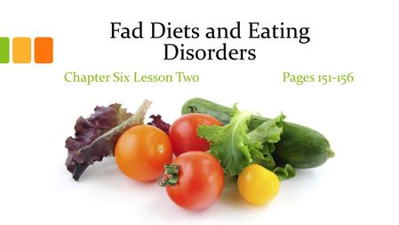 Fad Diets and Eating Disorders Chapter Six Lesson Two Pages 151-156.