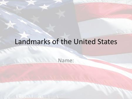 Landmarks of the United States Name:. Statue of Liberty Erase and write one or two facts about the Statue of Liberty. Copy and paste the picture from.