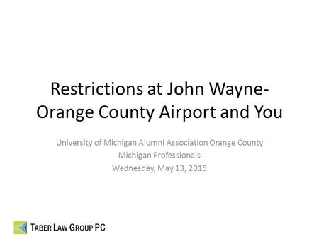 Restrictions at John Wayne- Orange County Airport and You University of Michigan Alumni Association Orange County Michigan Professionals Wednesday, May.