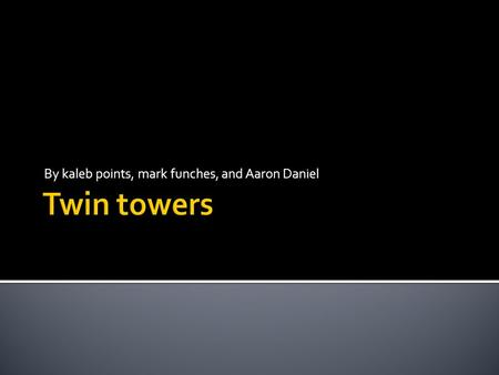 By kaleb points, mark funches, and Aaron Daniel. About the towers The World Trade Center was conceived in the early 1960s by the Downtown-Lower Manhattan.