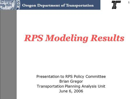 RPS Modeling Results Presentation to RPS Policy Committee Brian Gregor Transportation Planning Analysis Unit June 6, 2006 1.