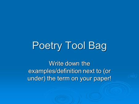 Poetry Tool Bag Write down the examples/definition next to (or under) the term on your paper!