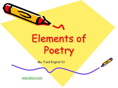 Elements of Poetry www.about.com Ms. Field English IV.