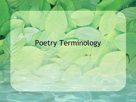 "Poetry Terminology. Alliteration Definition: The repetition of consonant sounds at the beginning of words or within words Ex) ""All day within the dreamy."
