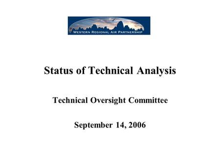 Status of Technical Analysis Technical Oversight Committee September 14, 2006.