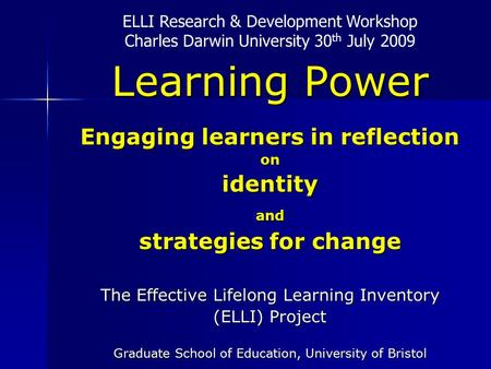 Learning Power Engaging learners in reflection onidentityand strategies for change The Effective Lifelong Learning Inventory (ELLI) Project Graduate School.
