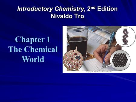 Introductory Chemistry, 2 nd Edition Nivaldo Tro Chapter 1 The Chemical World.