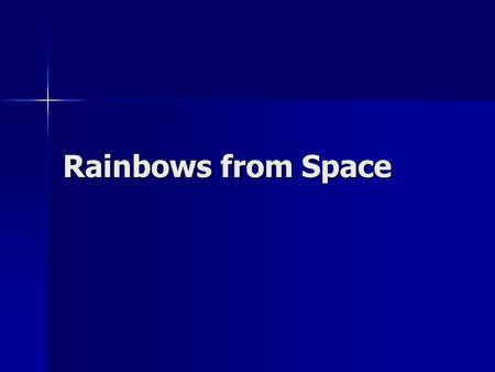 Rainbows from Space. Astronomer's Tools Telescopes Telescopes –On Earth or in Earth orbit Cameras Cameras Prisms (spectroscope) Prisms (spectroscope)