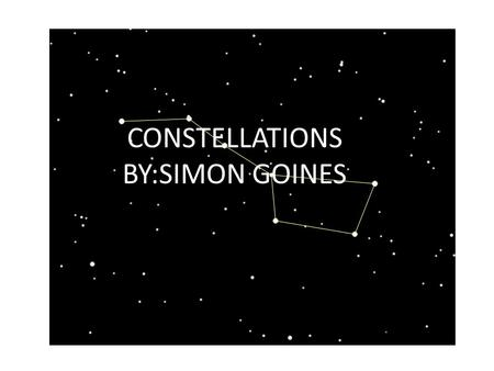 CONSTELLATIONS BY:SIMON GOINES. WWK HISTORY OF CONSTELLATIONS.