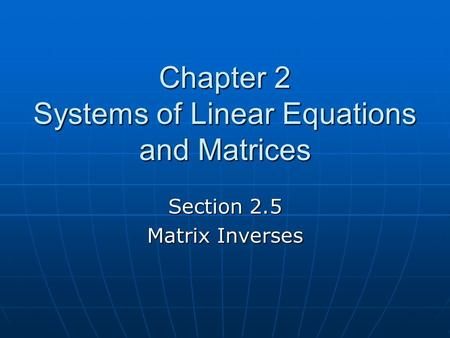 Chapter 2 Systems of Linear Equations and Matrices Section 2.5 Matrix Inverses.