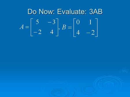 Do Now: Evaluate: 3AB. Algebra II 3.7: Evaluate Determinants HW: p.207 (4-14 even) Test 3.5-3.8: Friday, 12/6.