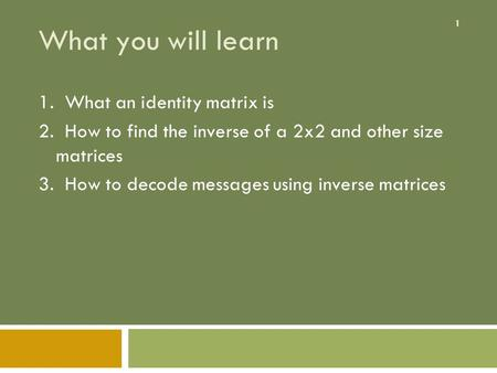 What you will learn 1. What an identity matrix is