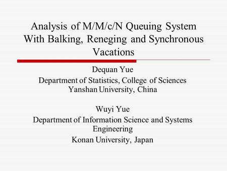 Analysis of M/M/c/N Queuing System With Balking, Reneging and Synchronous Vacations Dequan Yue Department of Statistics, College of Sciences Yanshan University,