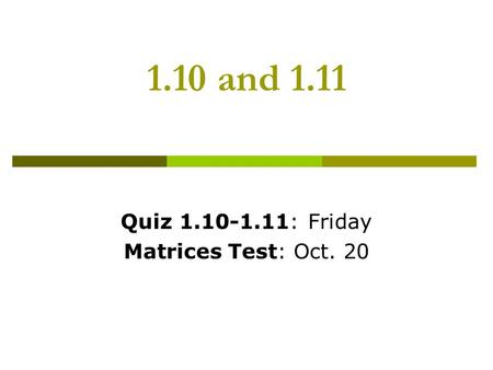1.10 and 1.11 Quiz 1.10-1.11: Friday Matrices Test: Oct. 20.