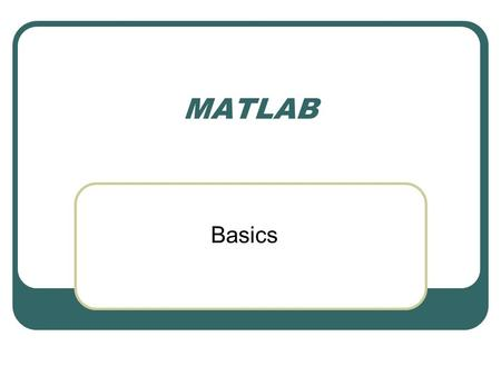 MATLAB Basics. The following screen will appear when you start up Matlab. All of the commands that will be discussed should be typed at the >> prompt.