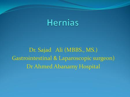 Dr. Sajad Ali (MBBS., MS.) Gastrointestinal & Laparoscopic surgeon) Dr Ahmed Abanamy Hospital.