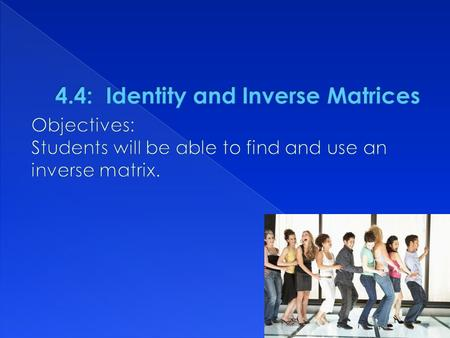 1 is the multiplicative identify for real #'s : 1· a=a and a· 1 = a  For matrices n X n, the identity matrix has 1's on its main diagonals and 0's.