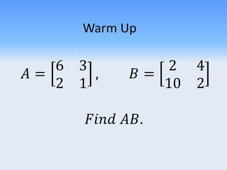 Warm Up. Inverse Matrices Three main topics today Identity Matrix Determinant Inverse Matrix.
