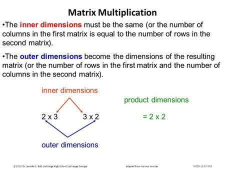 Matrix Multiplication The inner dimensions must be the same (or the number of columns in the first matrix is equal to the number of rows in the second.