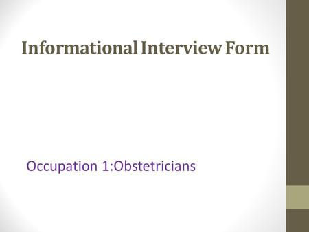 Informational Interview Form Occupation 1:Obstetricians.