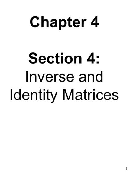 Chapter 4 Section 4: Inverse and Identity Matrices 1.