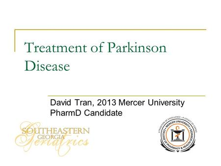 Treatment of Parkinson Disease David Tran, 2013 Mercer University PharmD Candidate.
