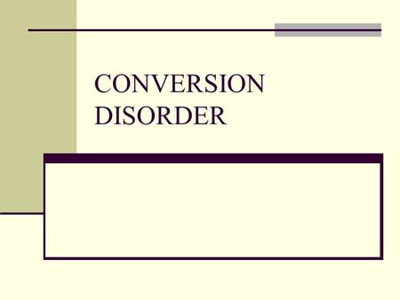 CONVERSION DISORDER.