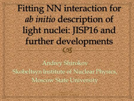 August 2, 2015 PKU-CUSTIPEN workshop Andrey Shirokov Skobeltsyn Institute of Nuclear Physics, Moscow State University.